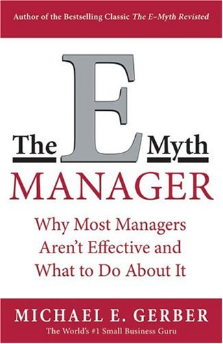 Image for The E-Myth Manager: Why Most Managers Don't Work and What to Do About It
