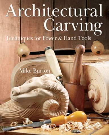 Architectural Carving: Techniques for Power and Hand Tools
