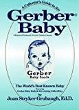img - for A Collector's Guide to the Gerber Baby: The World's Best Known Baby, Featuring Gerber Baby Dolls and Advertising Collectibles book / textbook / text book