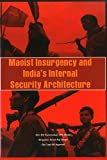 Maoist Insurgency and India's Internal Security Architecture: 1