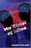 img - for No Sister Of Mine by G'Fellers, Jeanne (2005) Paperback book / textbook / text book