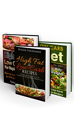 Low Carb Diet BOX SET 3 IN 1: How to Lose 10 Pounds in 10 Days + 70 Easiest Low Carb Slow Cooker Recipes: (High Protein, Low Carb, Low Carb Slow Cooker ... cookbooks, low carb high protein diet) by Maaya Takahashi, Lisa Gellar