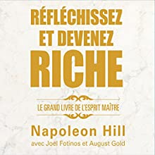 Réfléchissez et devenez riche: Le grand livre de l'esprit maître | Livre audio Auteur(s) : Napoleon Hill, Joel Fotinos, August Gold Narrateur(s) : Tristan Harvey