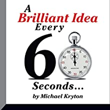 A Brilliant Idea Every 60 Seconds (       UNABRIDGED) by Michael Kryton Narrated by Michael Kryton