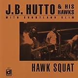 echange, troc Jb Hutto, J.B. Hutto - J.B.Hutto & His Hawk Squat
