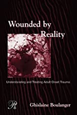 Wounded By Reality: Understanding and Treating Adult Onset Trauma (Psychoanalysis in a New Key Book Series)