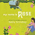 My Name is Rose Audiobook by Sally Grindley Narrated by Ruth Sillers