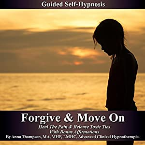 Forgive and Move On - Guided Self Hypnosis Audiobook