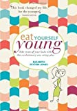 Elizabeth Peyton-Jones Eat Yourself Young: Take Years Off Your Looks with This Revolutionary New Eating Plan by Elizabeth Peyton-Jones (2011)