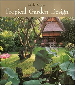 Tropical Garden Design Made Wijaya 9789814068918 Amazon