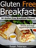Gluten Free Breakfast Recipes - 30 Gluten Free Breakfast Recipes (Quick and Easy Gluten Free Recipes - Gluten Free Cookbook)
