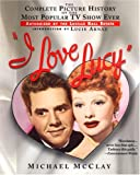 img - for I Love Lucy: The Complete Picture History of the Most Popular TV Show Ever, Authorized by the Lucille Ball Estate book / textbook / text book