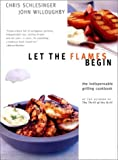: Let the Flames Begin: Tips, Techniques, and Recipes for Real Live Fire Cooking