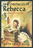New Chronicles of Rebecca, a sequel to Rebecca of Sunnybrook Farm (A Thrushwood Book)