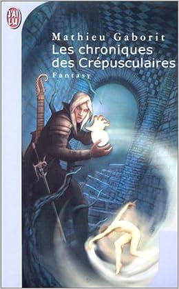 Mathieu Gaborit - Les chroniques des crepusculair