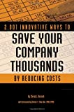 2,001 Innovative Ways to Save Your Company Thousands by Reducing Costs: A Complete Guide to Creative Cost Cutting And Boosting Profits