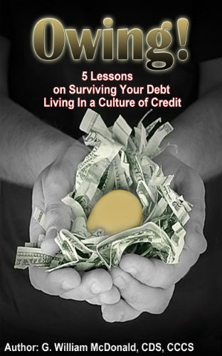 Book: Owing! 5 Lessons on Surviving Your Debt Living in a Culture of Credit by G. William McDonald