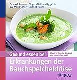 Gesund essen bei Erkrankungen der Bauchspeicheldrüse: Über 130 Rezepte: stärkend und...