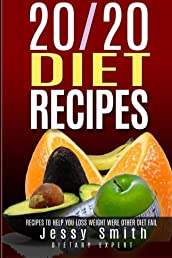 20/20 Diet Recipes: Recipes to help you Lose weight Were Other Diets Fail