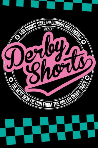 Derby Shorts: The best new fiction from the roller derby track PDF
