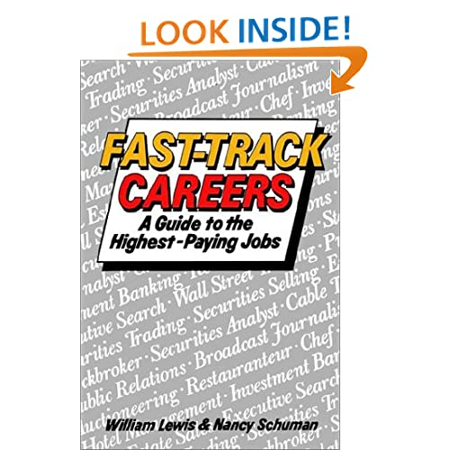 Fast Track Careers: A Guide to the Highest Paying Jobs (Career Blazers) William Lewis and Nancy Schuman