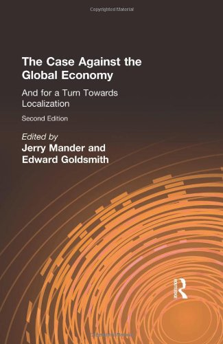The Case Against the Global Economy: And for Local Self-reliance