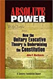 img - for Absolute Power: How the Unitary Executive Theory Is Undermining the Constitution (Century Foundation Books (Century Foundation Press)) book / textbook / text book