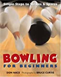 Bowling For Beginners: Simple Steps to Strikes & Spares