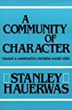 A Community of Character: Towards a Constructive Christian Social Ethic