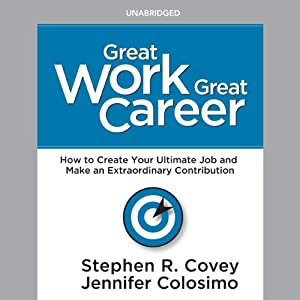 Great Work, Great Career: How to Create Your Ultimate Job and Make an Extraordinary Contribution | [Stephen R. Covey]