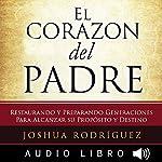 El Corazón del Padre [The Heart of the Father] | Joshua Rodríguez