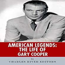American Legends: The Life of Gary Cooper (       UNABRIDGED) by Charles River Editors Narrated by Michael Gilboe
