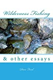 img - for Wilderness Fishing: & Other Essays book / textbook / text book