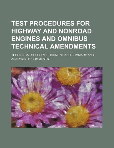 Test Procedures for Highway and Nonroad Engines and Omnibus Technical Amendments: Technincal Support Document and Summary and Analysis of Comments