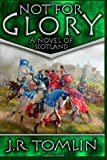 Not for Glory: Book III of the Black Douglas Trilogy - A Novel of Scotland: Volume 3