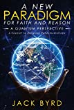 img - for A New Paradigm for Faith and Reason -- A Quantum Perspective book / textbook / text book