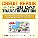 Credit Repair and the 30 Day Transformation: A Comprehensive Guide to Removing Negative Marks & Increasing Your Credit Score Audiobook by Brandon Moxx Narrated by Andrew Morantz