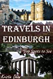  : Travels in Edinburgh: Top Spots to See &#40;Travels in the United Kingdom&#41;