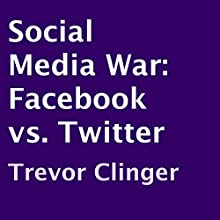 Social Media War: Facebook vs. Twitter (       UNABRIDGED) by Trevor Clinger Narrated by Kenneth Sowards