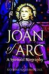 Joan of Arc: A Spiritual Biography