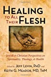 img - for Healing to All Their Flesh: Jewish and Christian Perspectives on Spirituality, Theology, and Health book / textbook / text book