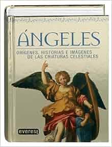 Angeles/ Angels: Origenes, Historias E Imagenes De Las Criaturas