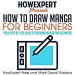 How to Draw Manga for Beginners: Your Step-by-Step Guide to Drawing Manga for Beginners |  HowExpert Press,Mark David Mariano
