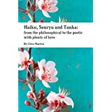 Haiku, Senryu And Tanka: From The Philosophical To The Poetic With Plenty Of Loveby Clive Martyn