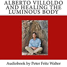 Alberto Villoldo and Healing the Luminous Body: Short Biography, Book Reviews, Quotes, and Comments   Livre audio Auteur(s) : Peter Fritz Walter Narrateur(s) : Peter Fritz Walter