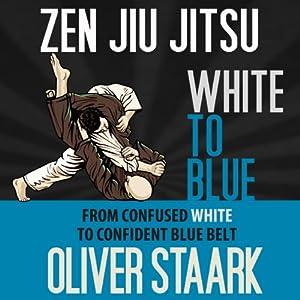 Zen Jiu Jitsu: White to Blue | [Oliver Staark]