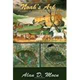Noah's Ark, Discovering the Science of Man's Oldest Mystery ~ Alan Moen