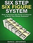 Six Step Six Figure System: How to Ha...