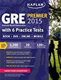 Kaplan GRE(R) Premier 2015 with 6 Practice Tests: Book + DVD + Online + Mobile (Kaplan Gre Exam Premier Live)