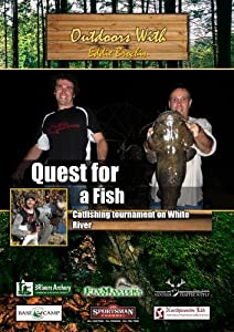 Outdoors with Eddie Brochin Quest For a Fish Catfishing tournament on White River